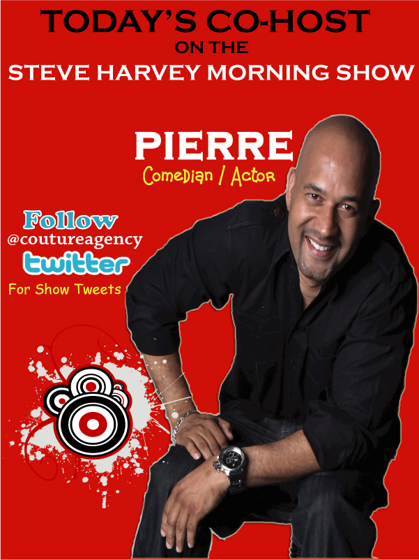 Comedian / Actor PIERRE Co-Host on the Steve Harvey Morning Show @ 8:30 am